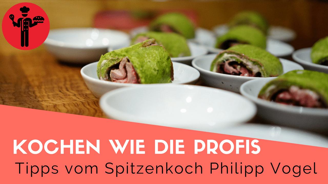 Kochen Wie Die Profis: Tipps Und Tricks Von Spitzenkoch Philipp Vogel