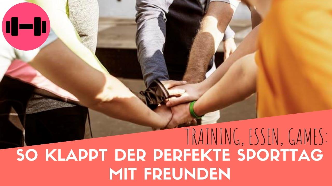 Training, Essen, Games: So Klappt Der Perfekte Sporttag Mit Freunden!